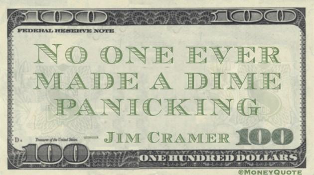 No one ever made a dime panicking Quote