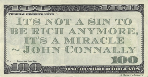 It's not a sin to be rich anymore, it's a miracle Quote