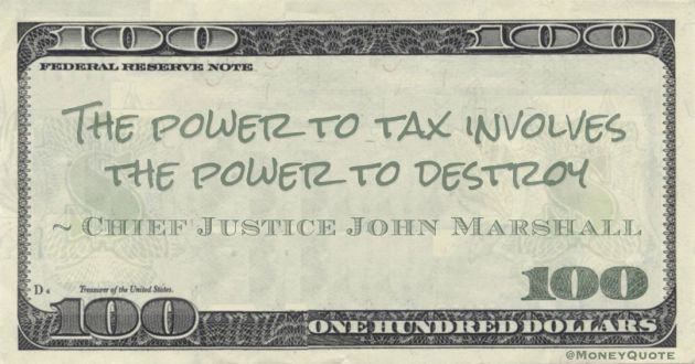 The power to tax involves the power to destroy Quote
