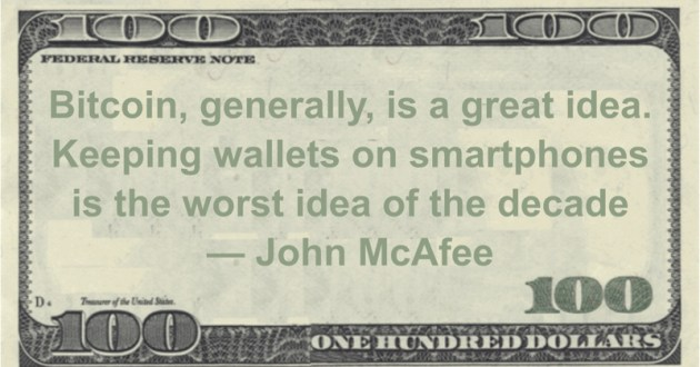 Bitcoin, generally, is a great idea. Keeping wallets on smartphones is the worst idea of the decade Quote