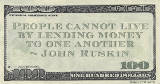 People cannot live by lending money to one another Quote