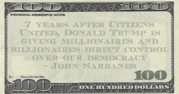 7 years after Citizens United, Donald Trump is giving millionaires and billionaires direct control over our democracy Quote