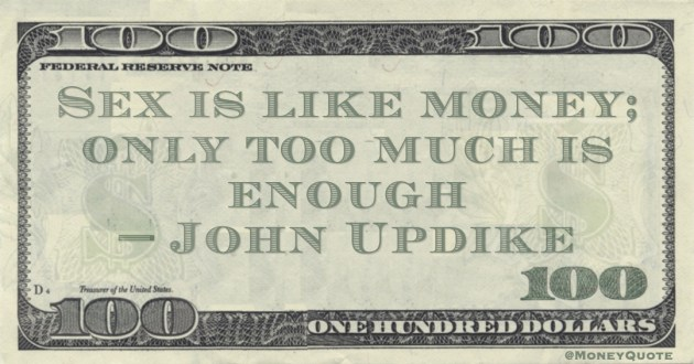 Sex is like money; only too much is enough Quote