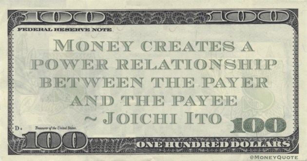 Money creates a power relationship between the payer and the payee Quote