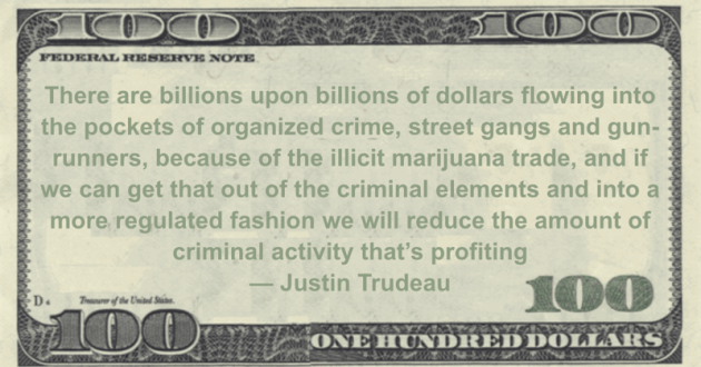 There are billions of dollars flowing into the pockets of organized crime, street gangs and gun-runners, because of the illicit marijuana trade & criminal activity that's profiting Quote