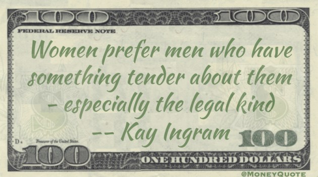 Women prefer men who have something tender about them - especially the legal kind Quote
