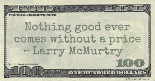 Nothing good ever comes without a price Quote