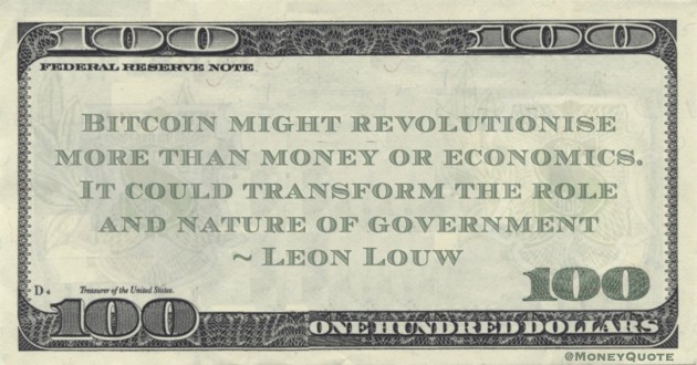 Leon Louw Bitcoin might revolutionise more than money or economics. It could transform the role and nature of government quote