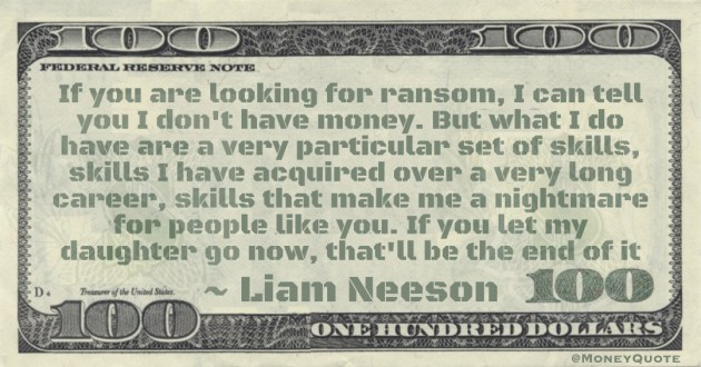If you are looking for ransom, I can tell you I don't have money Quote