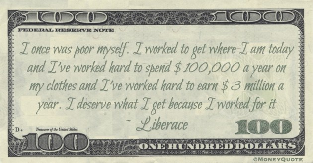 I've worked hard to earn $3 million a year. I deserve what I get because I worked for it Quote