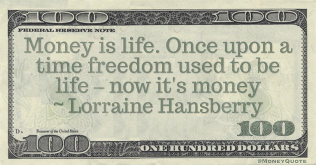 Money is life. Once upon a time freedom used to be life – now it's money Quote