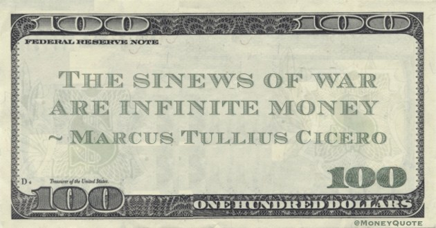The sinews of war are infinite money Quote
