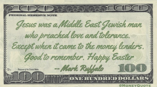 Jesus preached love and tolerance, except money lenders Quote