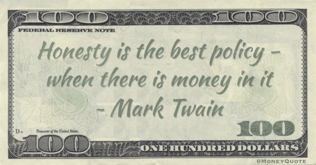 Honesty is the best policy - when there is money in it Quote