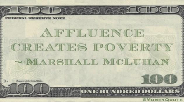 Affluence creates poverty Quote