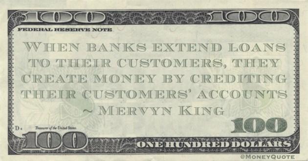 Mervyn King Banks Create Money by crediting customers' accounts