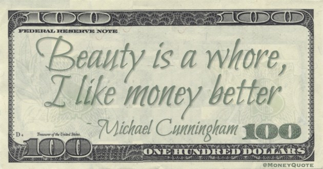 Beauty is a whore, I like money better Quote