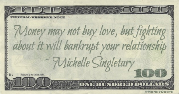 Money may not buy love, but fighting about it will bankrupt your relationship Quote