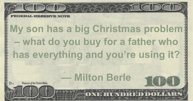 My son has a big Christmas problem – what do you buy for a father who has everything and you're using it? Quote
