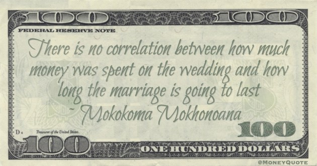 There is no correlation between how much money was spent on the wedding and how long the marriage is going to last Quote