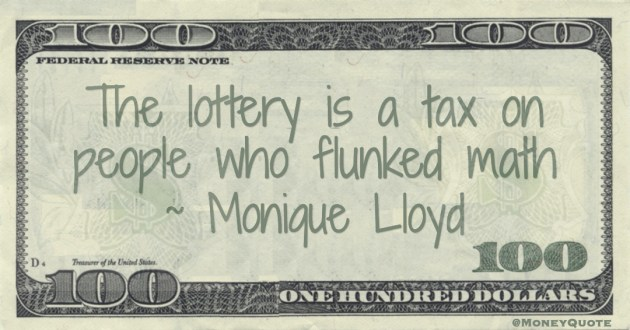 The lottery is a tax on people who flunked math Quote