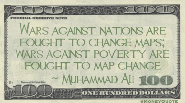 Wars against nations are fought to change maps; wars against poverty are fought to map change Quote