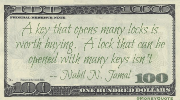 A key that opens many locks is worth buying. A lock than can be opened with many keys isn't Quote