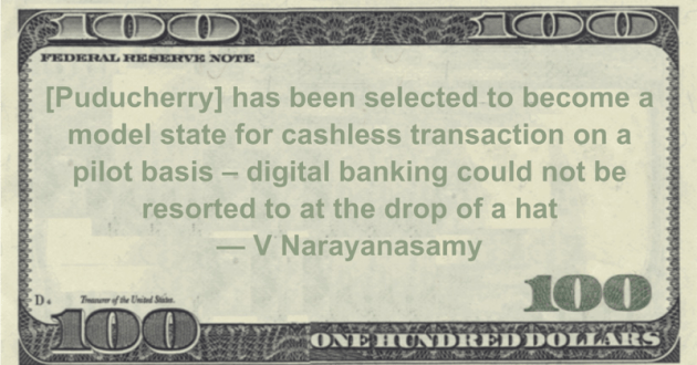 cashless transaction on a pilot basis - digital banking could not be resorted to at the drop of a hat Quote