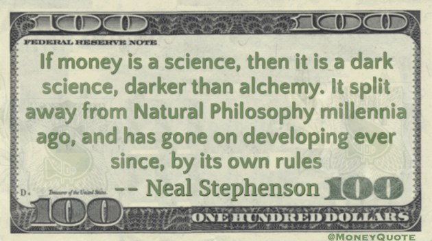 Money is a dark science, split from Natural Philosophy Quote