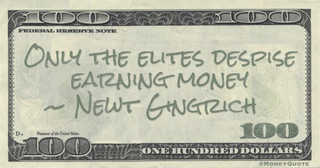 Only the elites despise earning money Quote