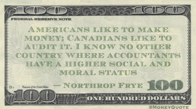 Americans like to make money; Canadians like to audit it. Accountant social status Quote