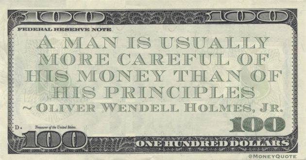 A man is usually more careful of his money than of his principles Quote