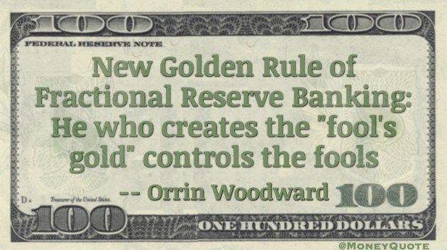 He who creates the 'Fools Gold' controls the fools Quote