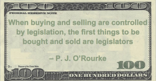 When buying and selling are controlled by legislation, the first things to be bought and sold are legislators Quote