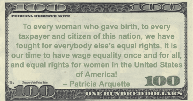 To every woman who gave birth, to every taxpayer and citizen of this nation, we have fought for everybody else's equal rights, It is our time to have wage equality once and for all, and equal rights for women in the United States of America! Quote
