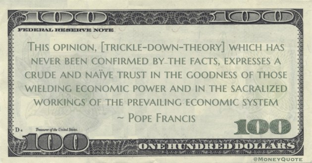 Pope Francis crude and naïve trust in the goodness of those wielding economic power and in the sacralized workings of the prevailing economic system quote