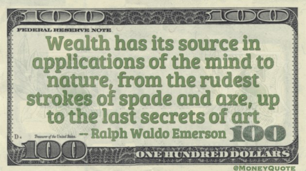 Wealth has its source in application of mind to nature Quote