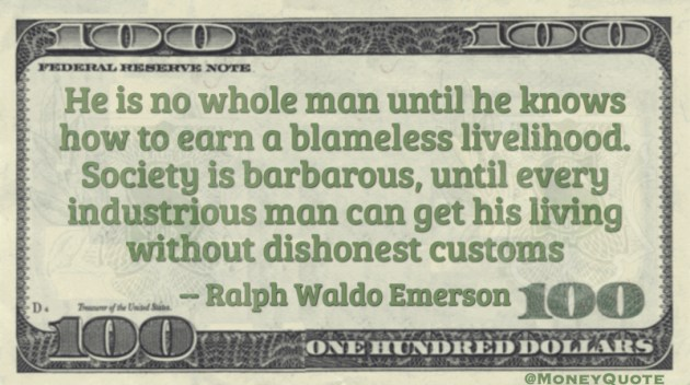 He is no whole man until he can earn a BlamelessLivelihood Quote