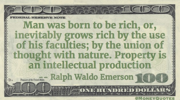 Man was born to be rich by use of his faculties. Property is an intellectual production Quote