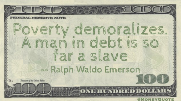 Poverty demoralizes. A man in debt is so far a slave Quote