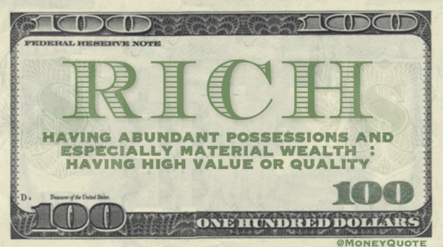 Having abundant possessions  and especially material wealth
