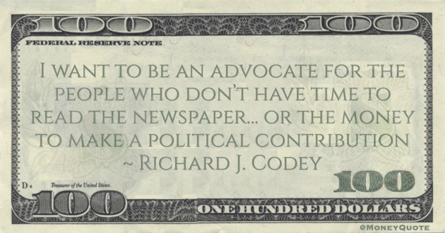 Richard J. Codey Advocate for the people who don't have time to read the newspaper... or the money to make a political contribution quote