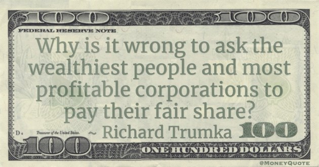 Why is it wrong to ask the wealthiest people and most profitable corporations to pay their fair share? Quote