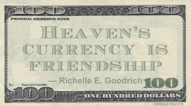 Heaven's currency is friendship Quote