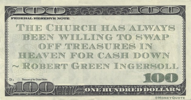 The Church has always been willing to swap off treasures in heaven for cash down Quote