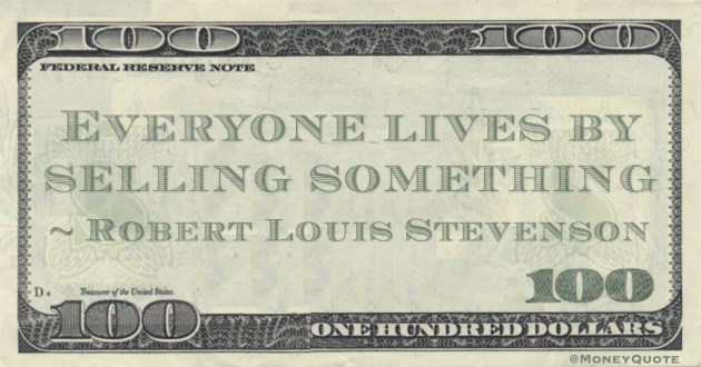Everyone lives by selling something Quote