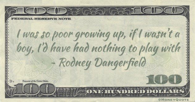 I was so poor growing up, if I wasn't a boy, I'd have had nothing to play with Quote