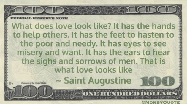 What does love look like? Hands to help others. Eyes to see misery and want. Ears to hear sorrows of men Quote
