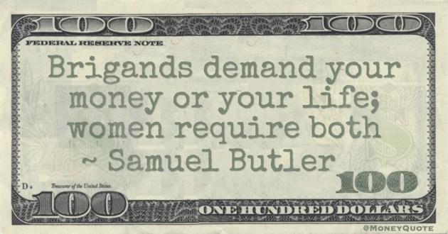 Samuel Butler Brigands demand your money or your life; women require both quote
