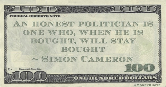 An honest politician is one who, when he is bought, will stay bought Quote